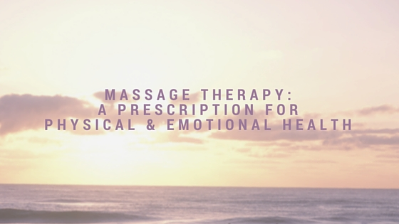Massage Therapy_A Prescription for Physical & Emotional health